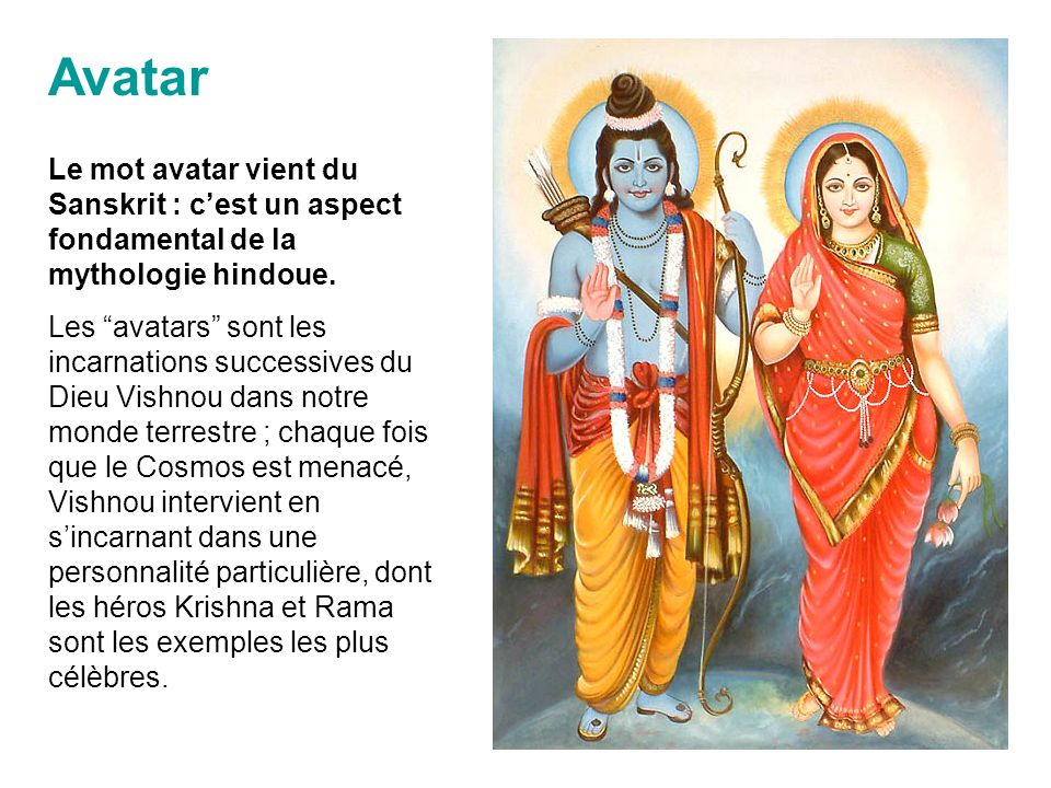 Avatar Le mot avatar vient du Sanskrit : cest un aspect fondamental de la mythologie hindoue.