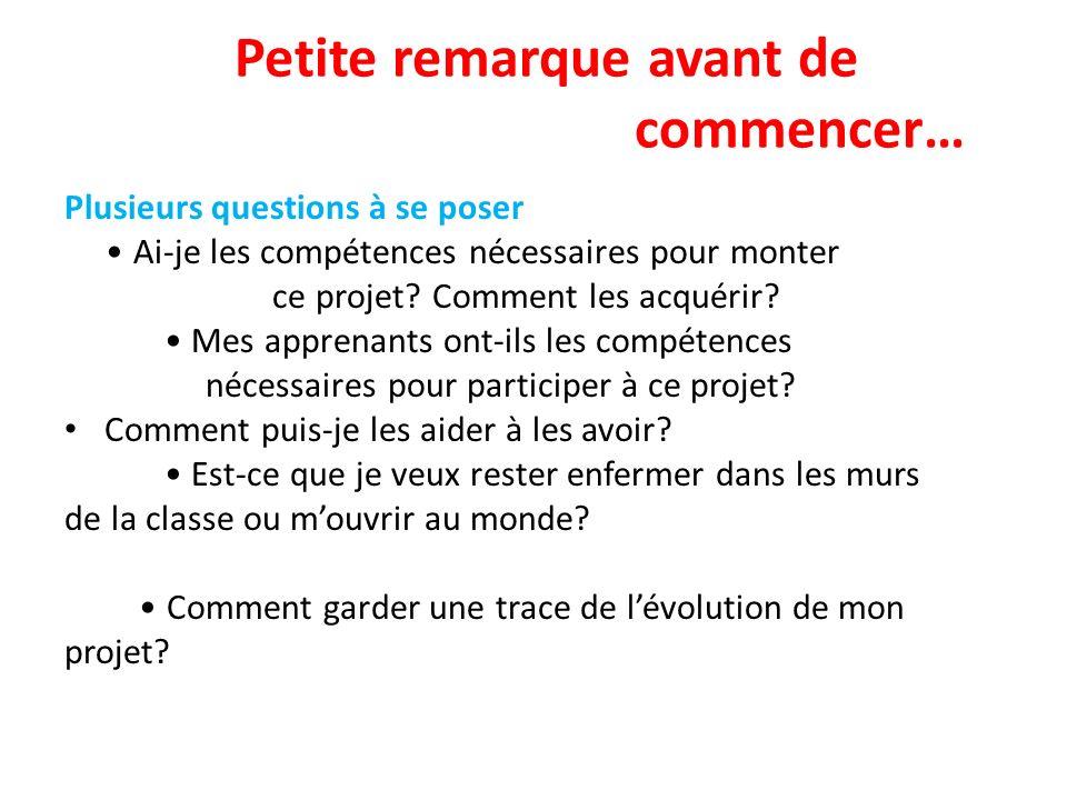 Petite remarque avant de commencer… Plusieurs questions à se poser Ai-je les compétences nécessaires pour monter ce projet? Comment les acquérir? Mes