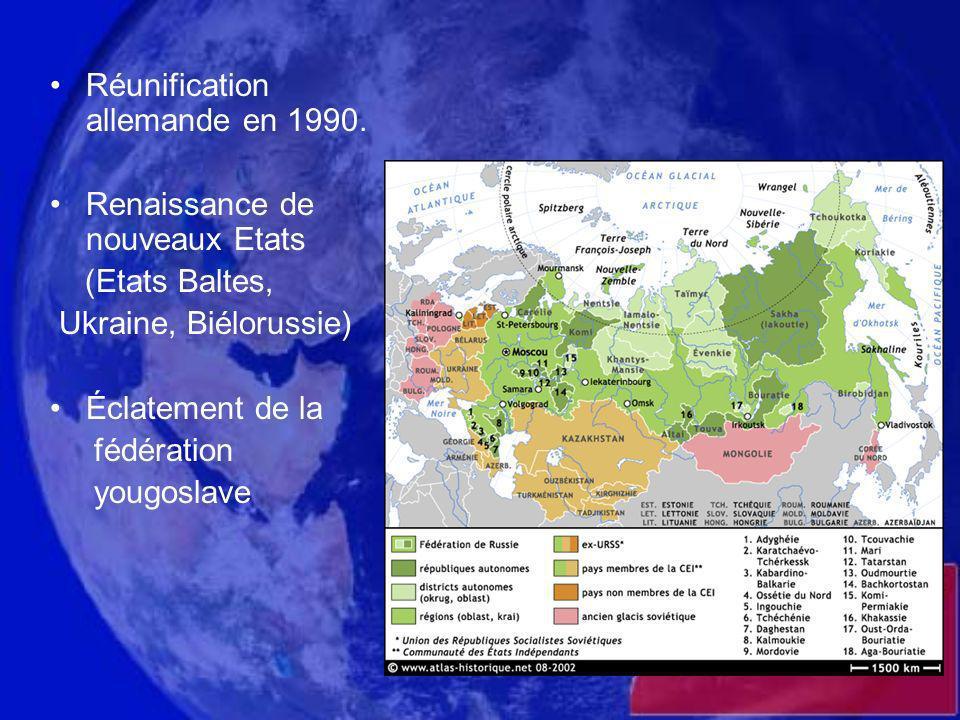 Réunification allemande en 1990. Renaissance de nouveaux Etats (Etats Baltes, Ukraine, Biélorussie) Éclatement de la fédération yougoslave