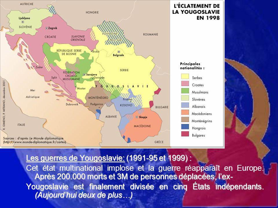 : Les guerres de Yougoslavie: (1991-95 et 1999) : Après 200.000 morts et 3M de personnes déplacées, lex- Cet état multinational implose et la guerre r