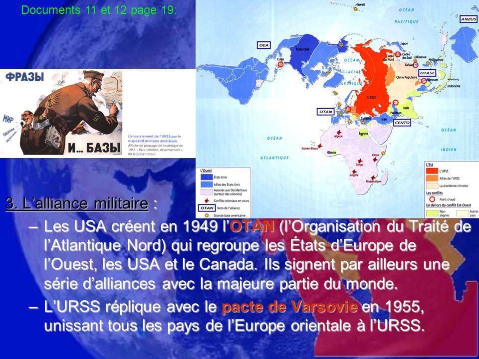3. Lalliance militaire : –Les USA créent en 1949 lOTAN (lOrganisation du Traité de lAtlantique Nord) qui regroupe les États dEurope de lOuest, les USA