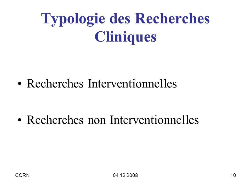 CCRN04 12 200810 Typologie des Recherches Cliniques Recherches Interventionnelles Recherches non Interventionnelles