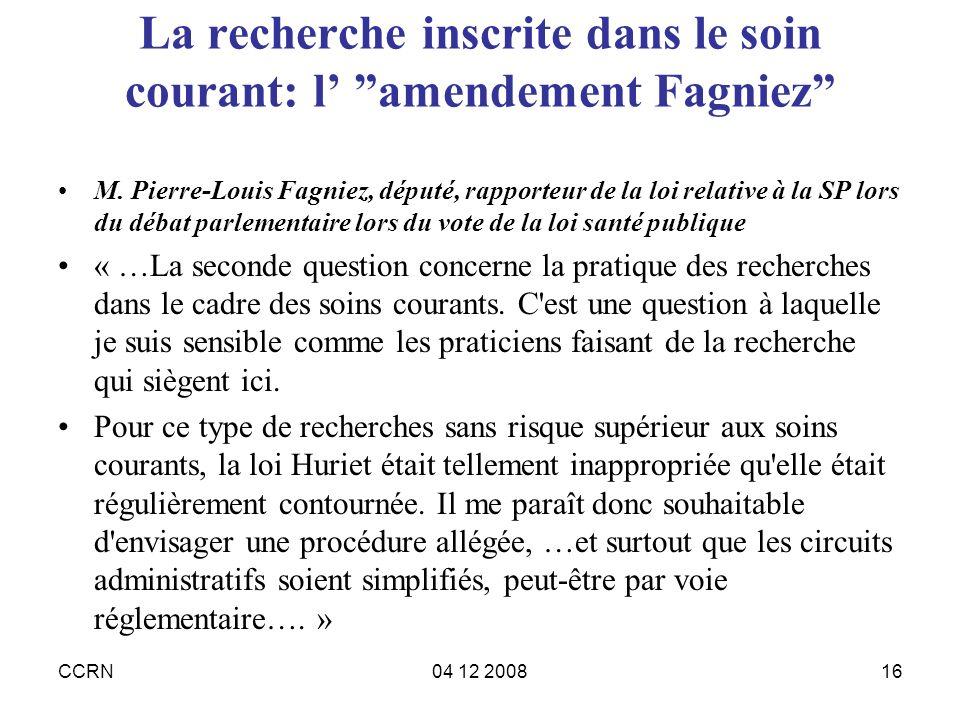 CCRN04 12 200816 La recherche inscrite dans le soin courant: l amendement Fagniez M. Pierre-Louis Fagniez, député, rapporteur de la loi relative à la