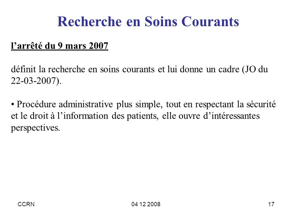 CCRN04 12 200817 larrêté du 9 mars 2007 définit la recherche en soins courants et lui donne un cadre (JO du 22-03-2007). Procédure administrative plus