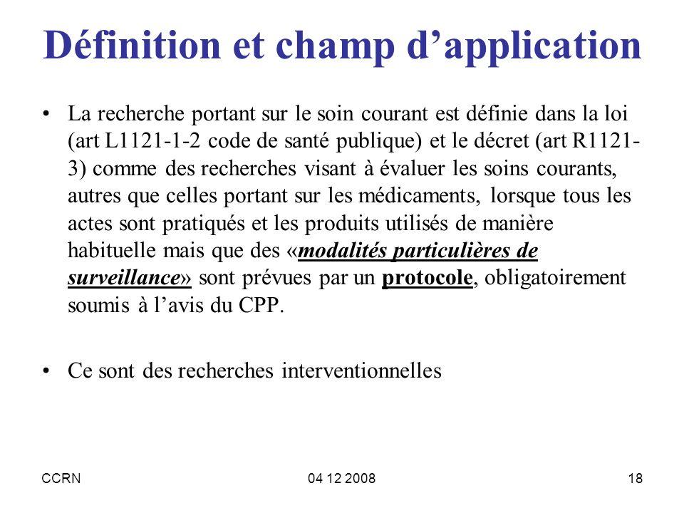 CCRN04 12 200818 Définition et champ dapplication La recherche portant sur le soin courant est définie dans la loi (art L1121-1-2 code de santé publiq