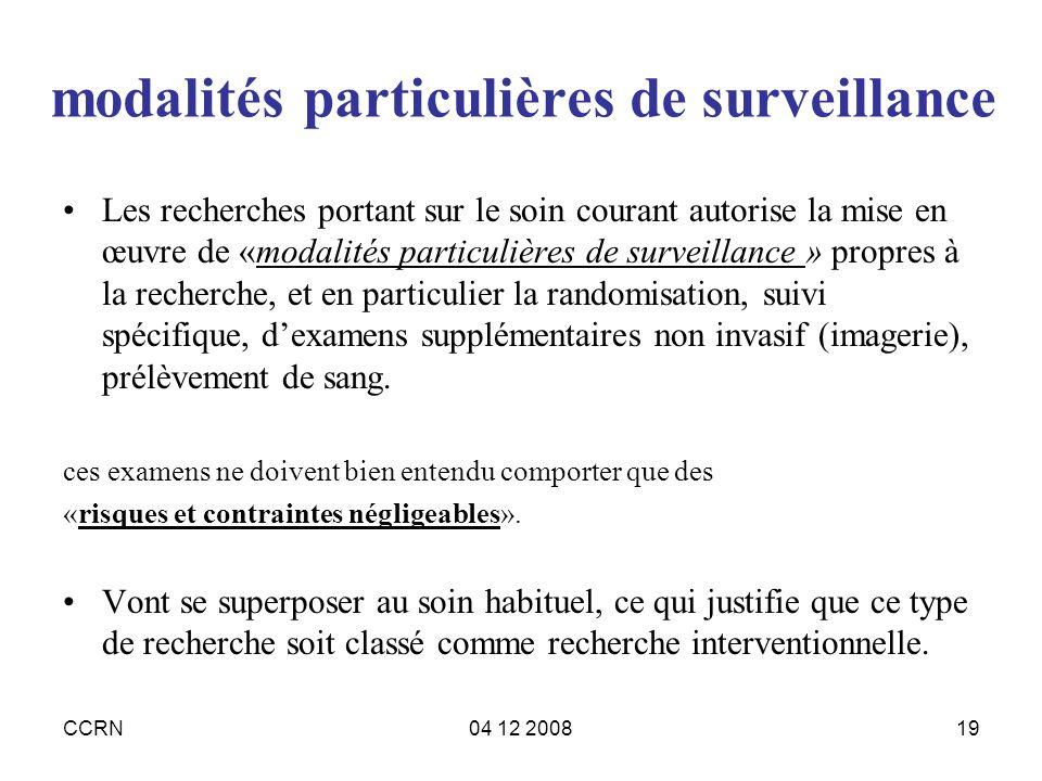 CCRN04 12 200819 modalités particulières de surveillance Les recherches portant sur le soin courant autorise la mise en œuvre de «modalités particuliè