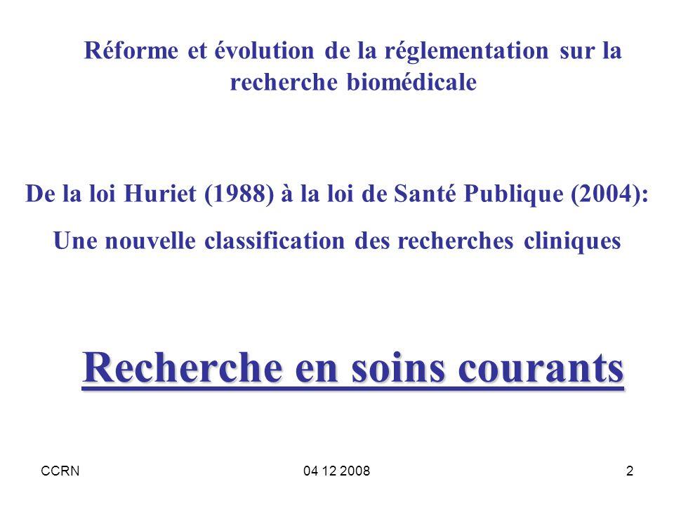 CCRN04 12 20082 Recherche en soins courants Réforme et évolution de la réglementation sur la recherche biomédicale De la loi Huriet (1988) à la loi de
