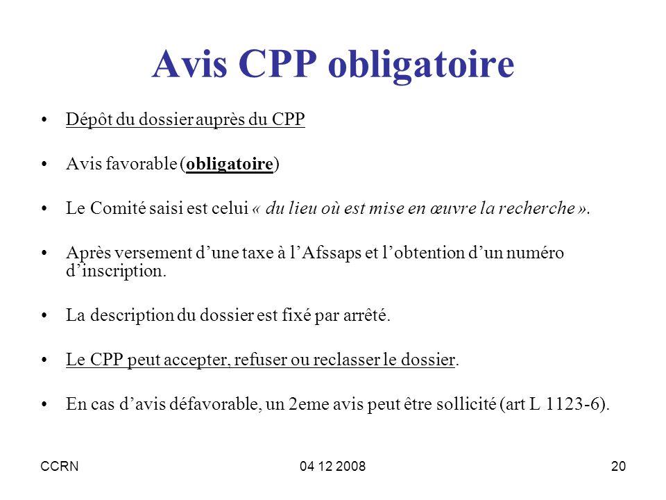 CCRN04 12 200820 Avis CPP obligatoire Dépôt du dossier auprès du CPP Avis favorable (obligatoire) Le Comité saisi est celui « du lieu où est mise en œ