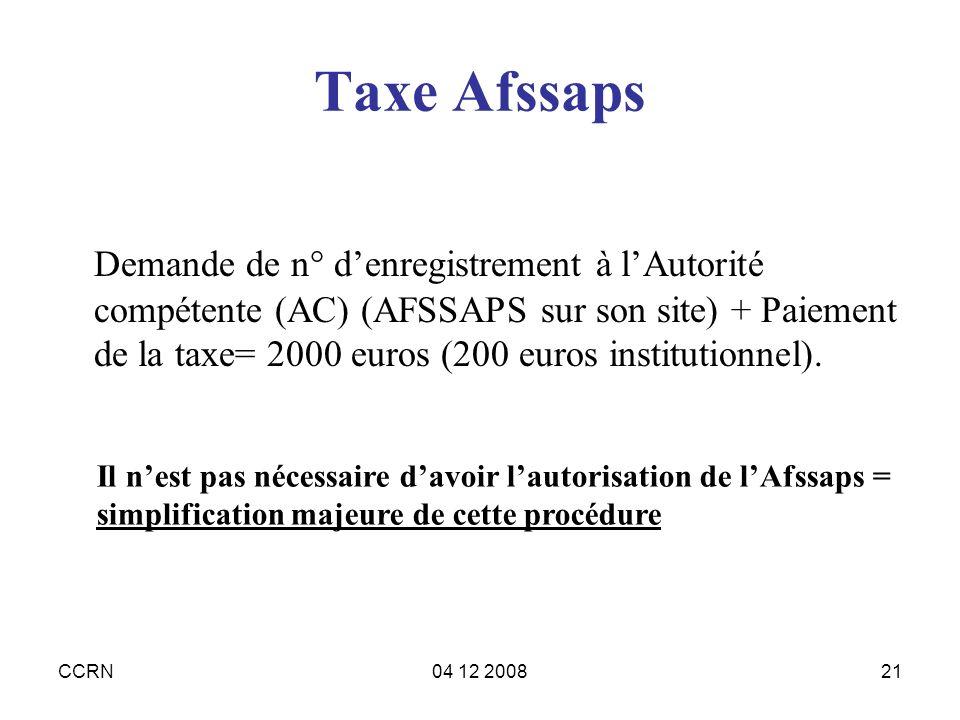 CCRN04 12 200821 Taxe Afssaps Demande de n° denregistrement à lAutorité compétente (AC) (AFSSAPS sur son site) + Paiement de la taxe= 2000 euros (200