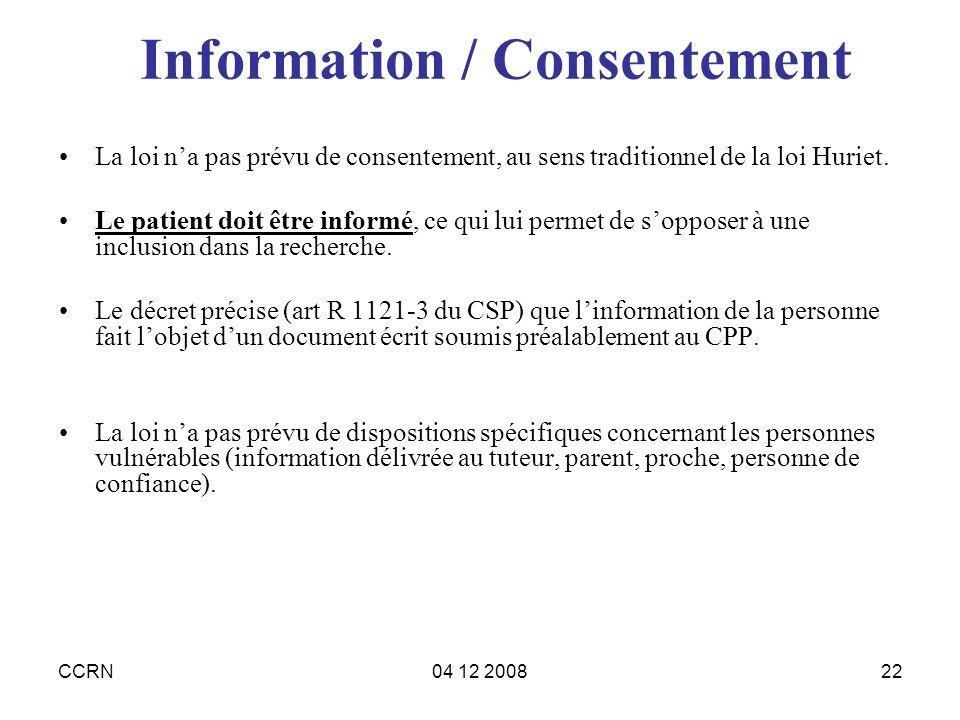 CCRN04 12 200822 Information / Consentement La loi na pas prévu de consentement, au sens traditionnel de la loi Huriet. Le patient doit être informé,