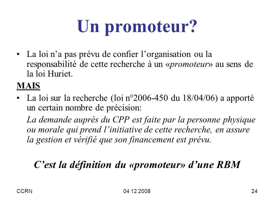 CCRN04 12 200824 Un promoteur? La loi na pas prévu de confier lorganisation ou la responsabilité de cette recherche à un «promoteur» au sens de la loi