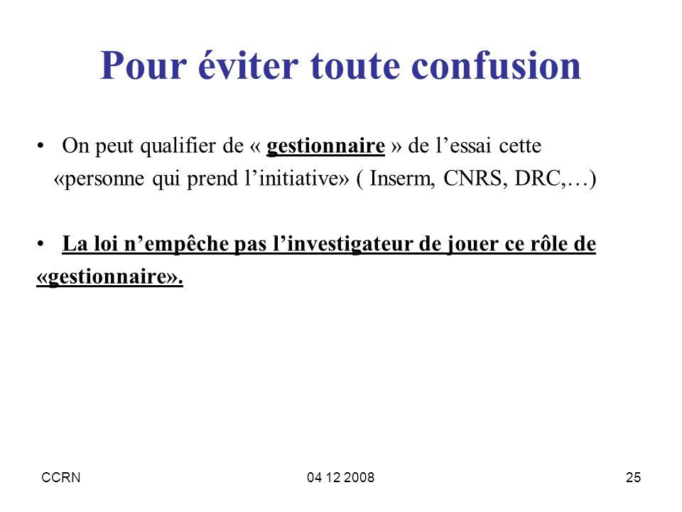 CCRN04 12 200825 Pour éviter toute confusion On peut qualifier de « gestionnaire » de lessai cette «personne qui prend linitiative» ( Inserm, CNRS, DR