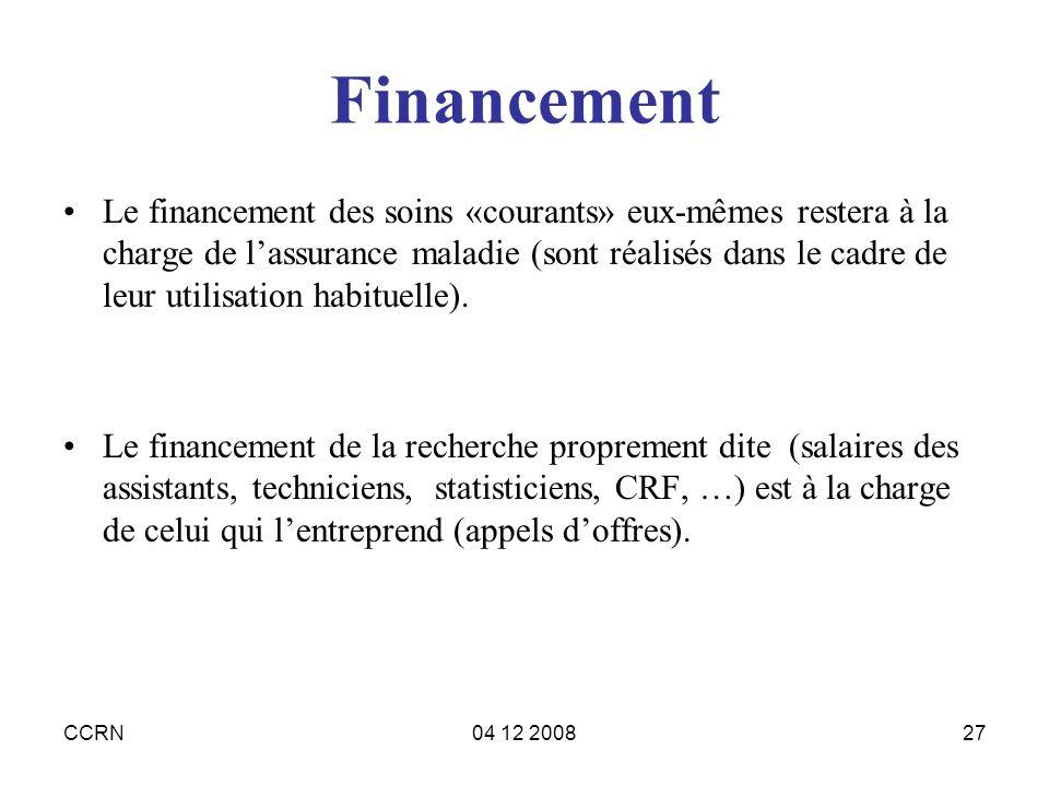 CCRN04 12 200827 Financement Le financement des soins «courants» eux-mêmes restera à la charge de lassurance maladie (sont réalisés dans le cadre de l