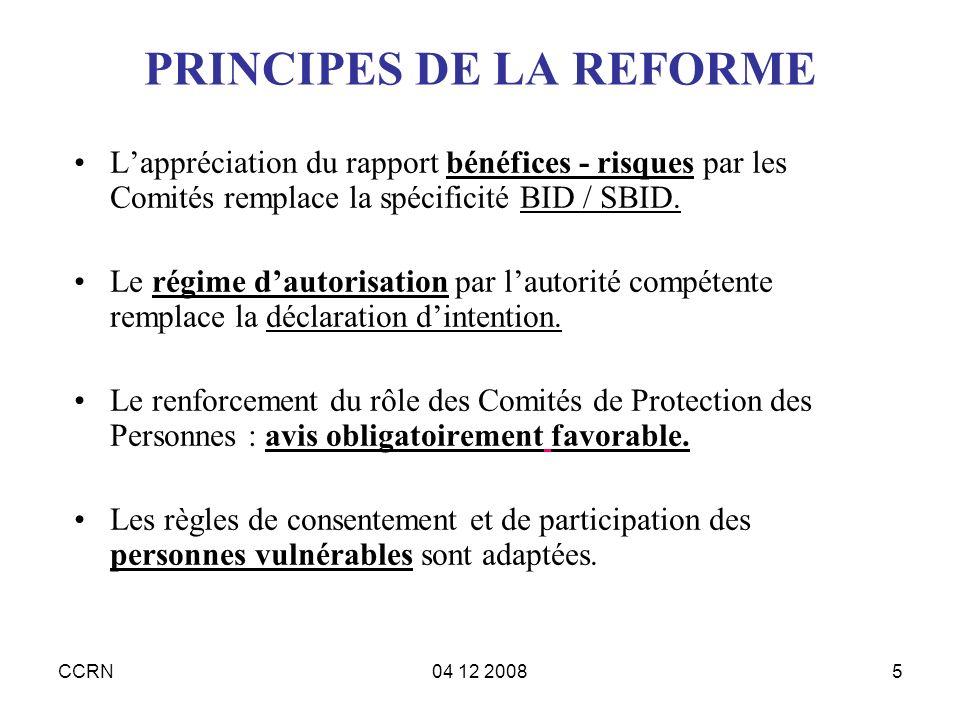 CCRN04 12 20085 PRINCIPES DE LA REFORME Lappréciation du rapport bénéfices - risques par les Comités remplace la spécificité BID / SBID. Le régime dau