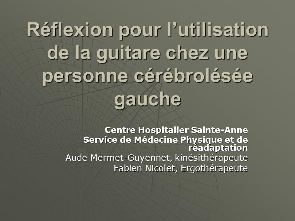 Réflexion pour lutilisation de la guitare chez une personne cérébrolésée gauche Centre Hospitalier Sainte-Anne Service de Médecine Physique et de réad