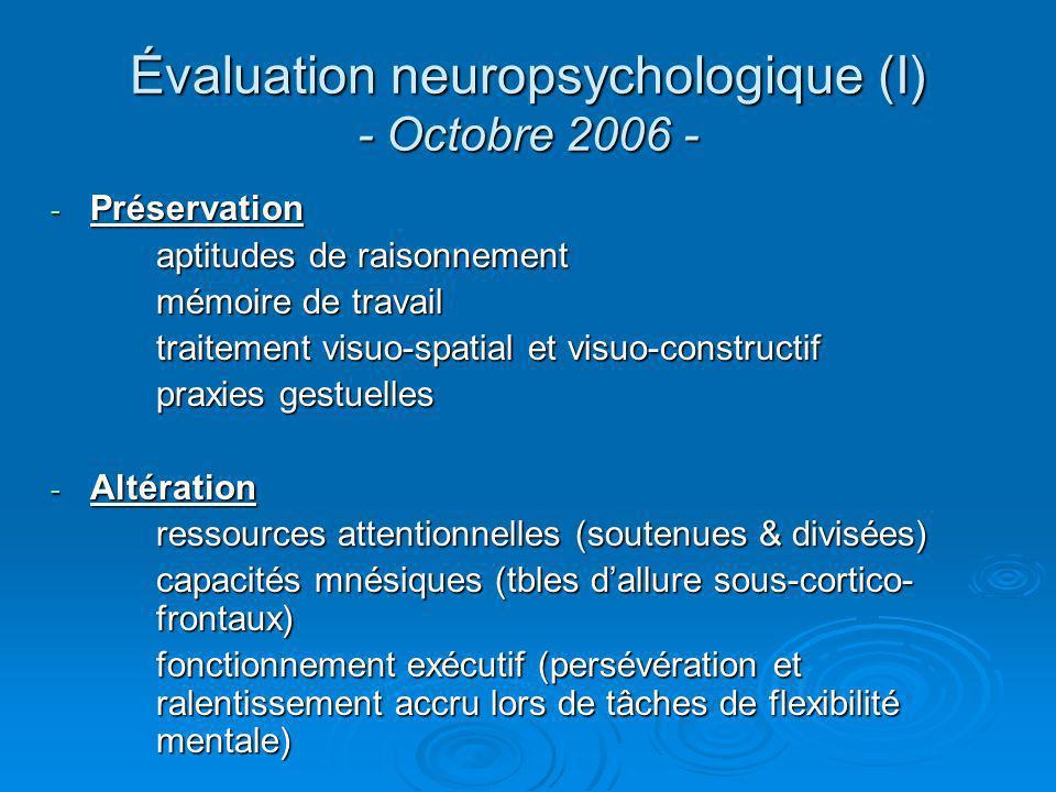 Évaluation neuropsychologique (I) - Octobre 2006 - - Préservation aptitudes de raisonnement mémoire de travail traitement visuo-spatial et visuo-const