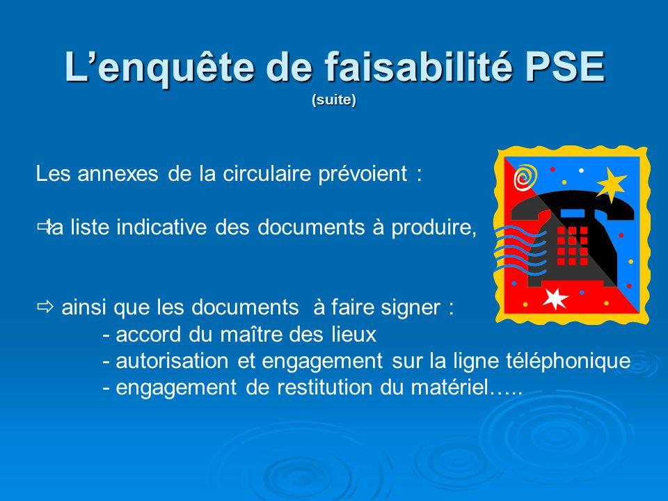 Lenquête de faisabilité PSE (suite) Les annexes de la circulaire prévoient : la liste indicative des documents à produire, ainsi que les documents à f