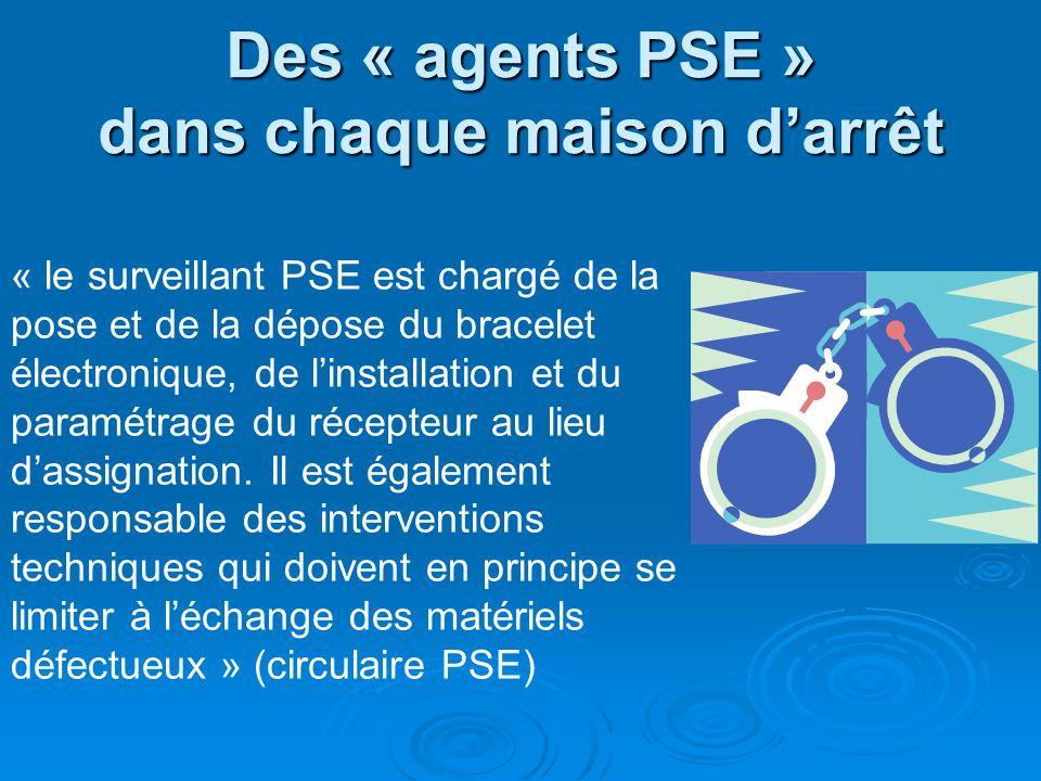 Des « agents PSE » dans chaque maison darrêt « le surveillant PSE est chargé de la pose et de la dépose du bracelet électronique, de linstallation et