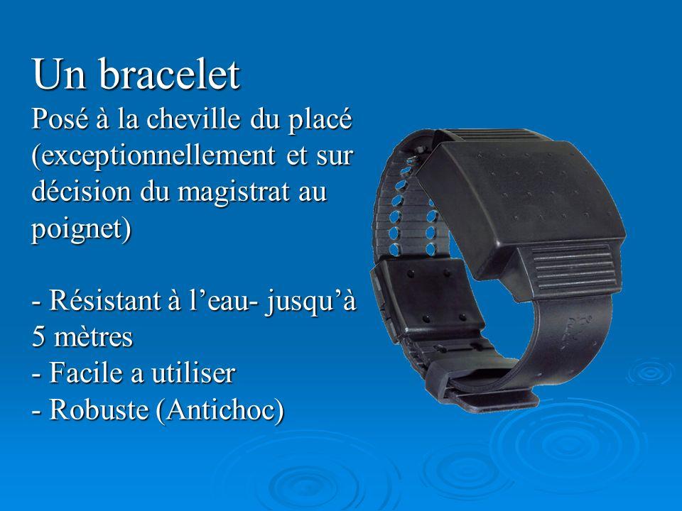 Un bracelet Posé à la cheville du placé (exceptionnellement et sur décision du magistrat au poignet) - Résistant à leau- jusquà 5 mètres - Facile a ut