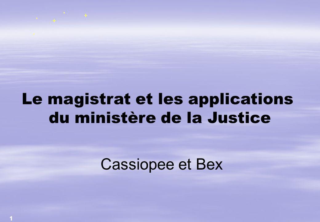 1 Le magistrat et les applications du ministère de la Justice Cassiopee et Bex