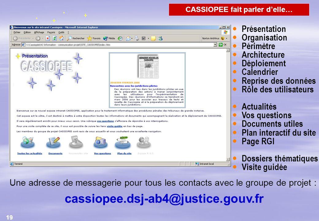 19 CASSIOPEE fait parler delle… Une adresse de messagerie pour tous les contacts avec le groupe de projet : cassiopee.dsj-ab4@justice.gouv.fr Présenta