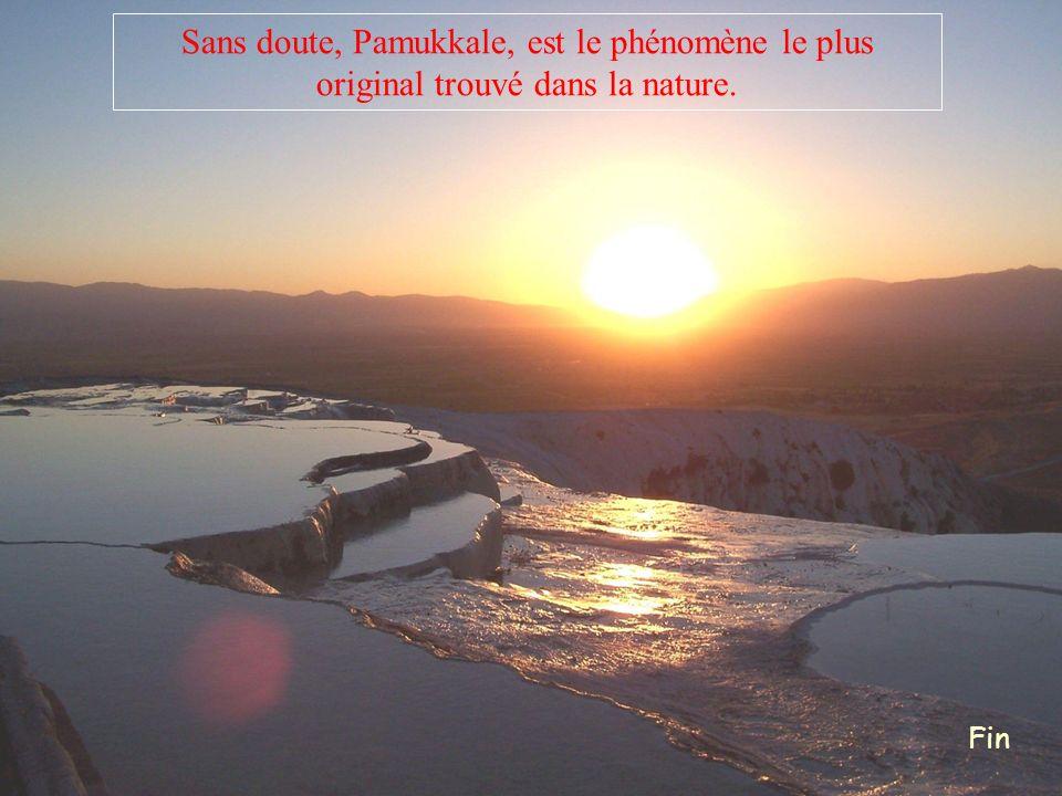 Fin Sans doute, Pamukkale, est le phénomène le plus original trouvé dans la nature.