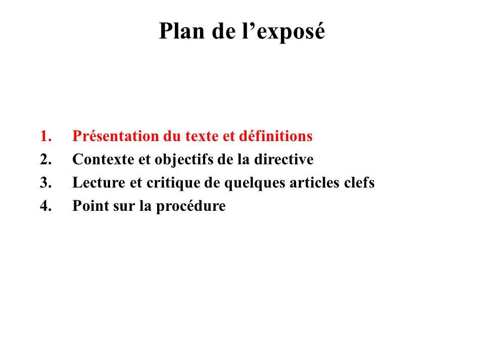 1.Présentation du texte et définitions 2.Contexte et objectifs de la directive 3.Lecture et critique de quelques articles clefs 4.Point sur la procédure Plan de lexposé