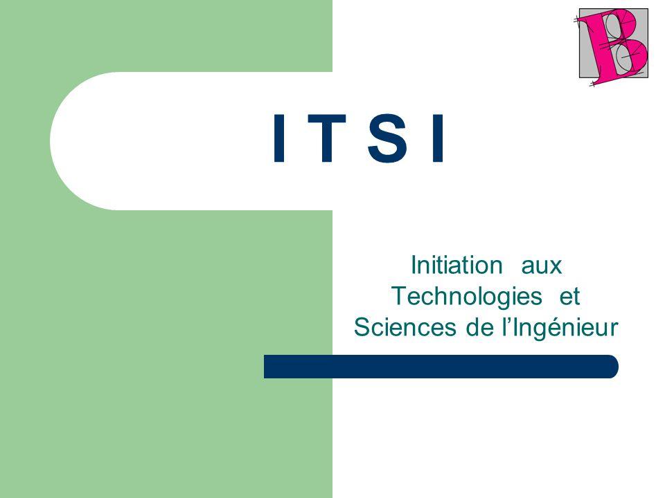 I T S I Initiation aux Technologies et Sciences de lIngénieur