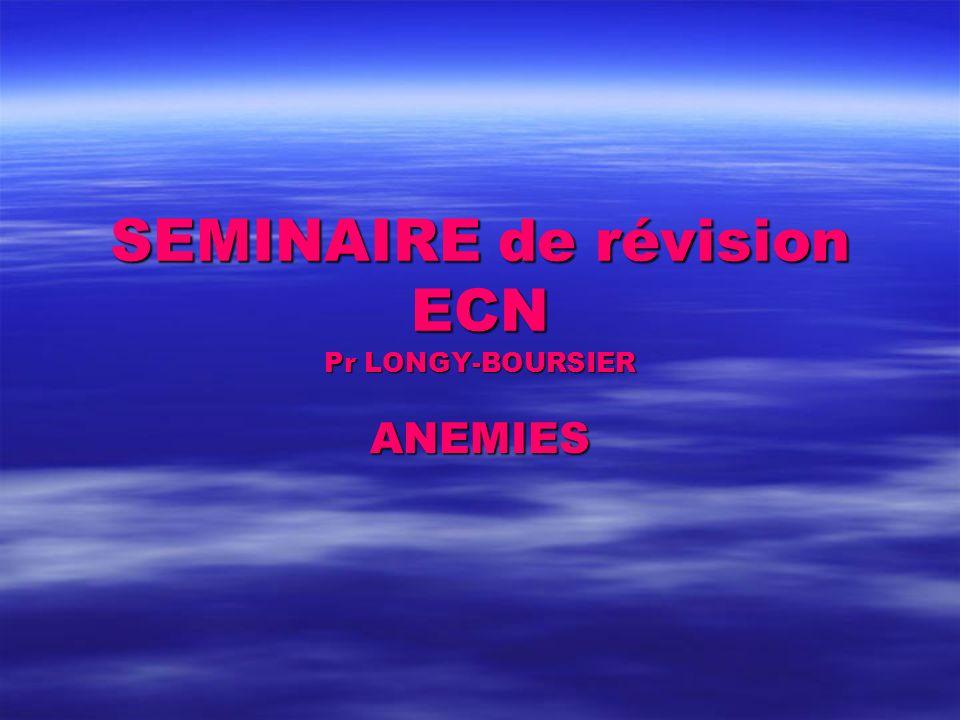 SEMINAIRE de révision ECN Pr LONGY-BOURSIER ANEMIES