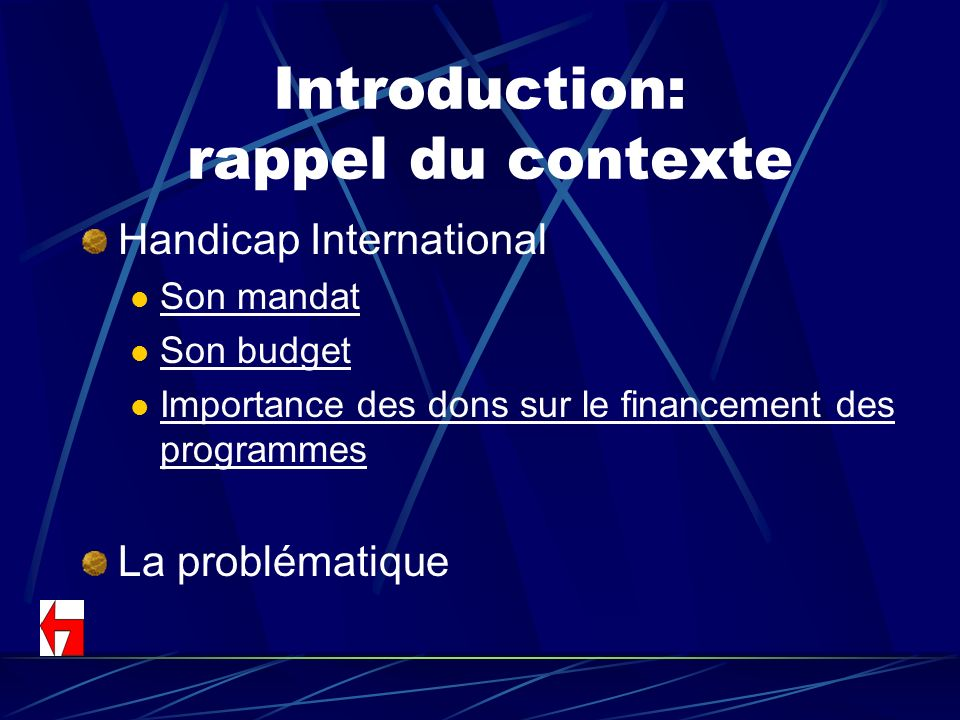 Introduction: rappel du contexte Handicap International Son mandat Son budget Importance des dons sur le financement des programmes Importance des don