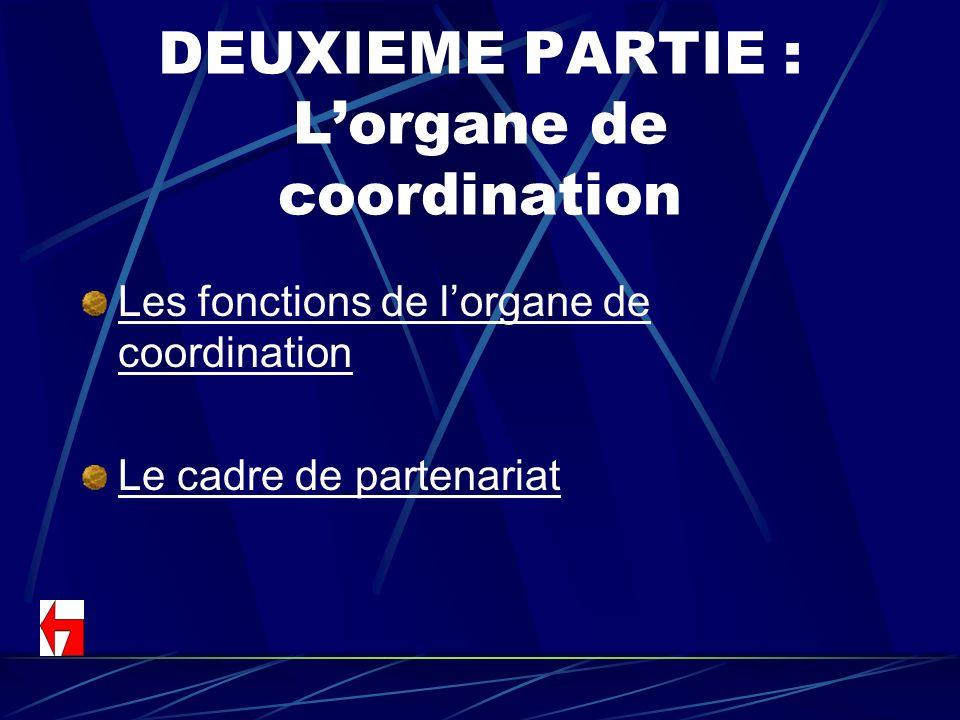 DEUXIEME PARTIE : Lorgane de coordination Les fonctions de lorgane de coordination Le cadre de partenariat