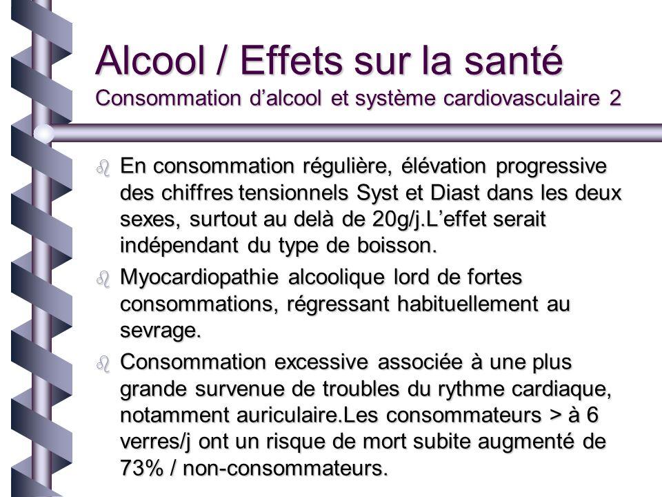 Alcool / Effets sur la santé Consommation dalcool et système cardiovasculaire 2 En consommation régulière, élévation progressive des chiffres tensionn
