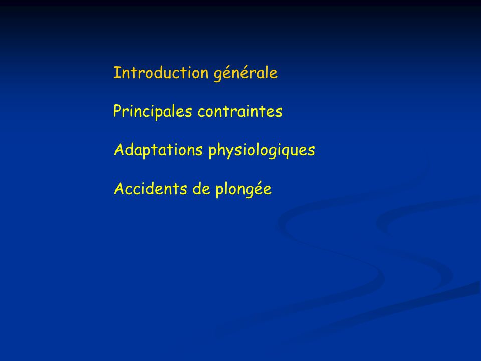 Introduction générale Principales contraintes Adaptations physiologiques Accidents de plongée