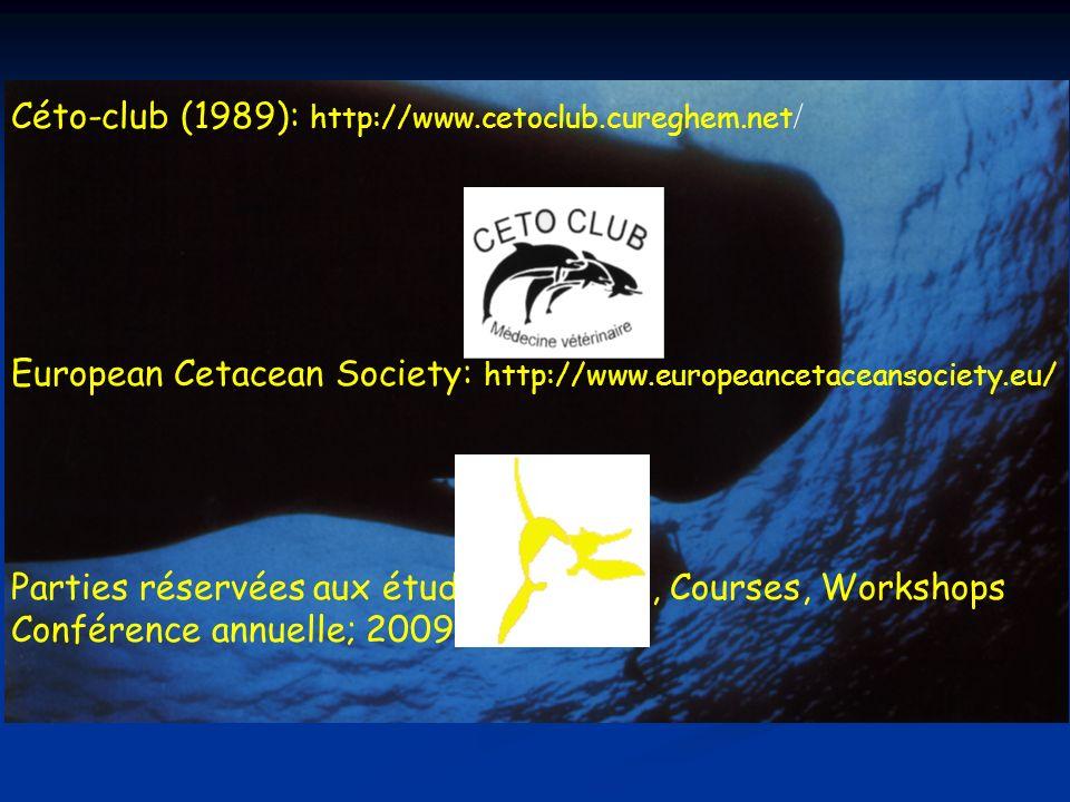 Céto-club (1989): http://www.cetoclub.cureghem.net / European Cetacean Society: http://www.europeancetaceansociety.eu/ Parties réservées aux étudiants: News, Courses, Workshops Conférence annuelle; 2009, Istanbul