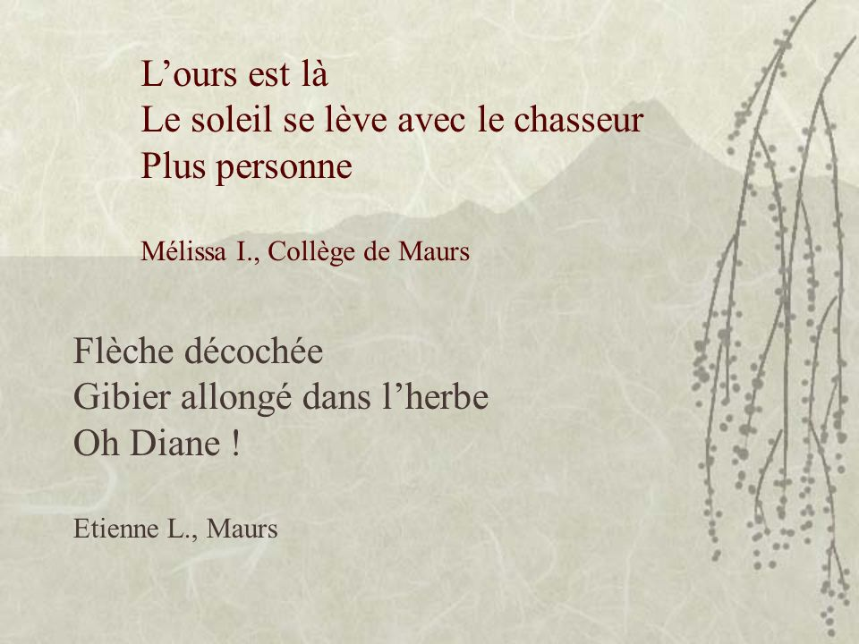Lours est là Le soleil se lève avec le chasseur Plus personne Mélissa I., Collège de Maurs Flèche décochée Gibier allongé dans lherbe Oh Diane .