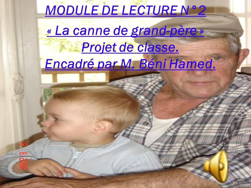 MODULE DE LECTURE N°2 « La canne de grand-père » Projet de classe. Encadré par M. Béni Hamed.