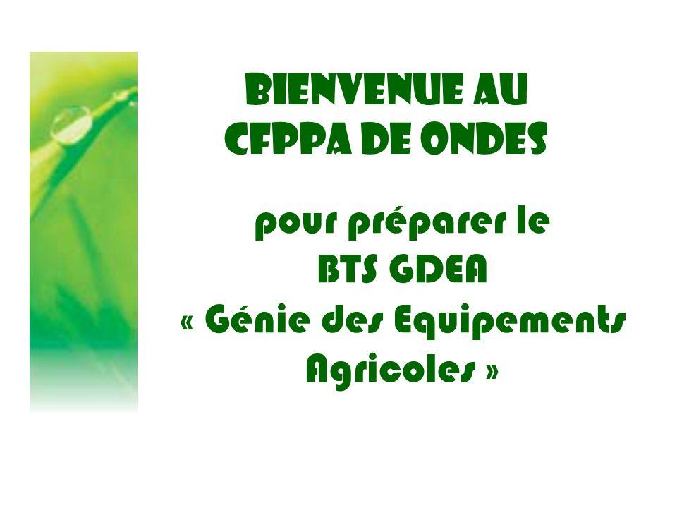 BIENVENUE AU CFPPA DE ONDES pour préparer le BTS GDEA « Génie des Equipements Agricoles »