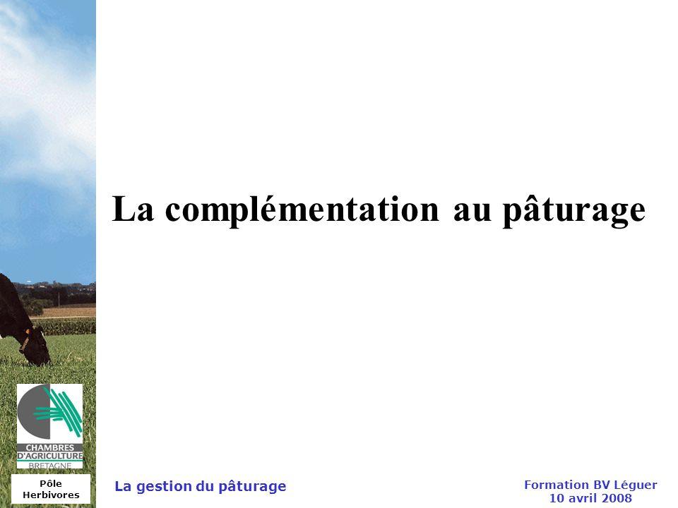 Pôle Herbivores Formation BV Léguer 10 avril 2008 La gestion du pâturage La complémentation au pâturage