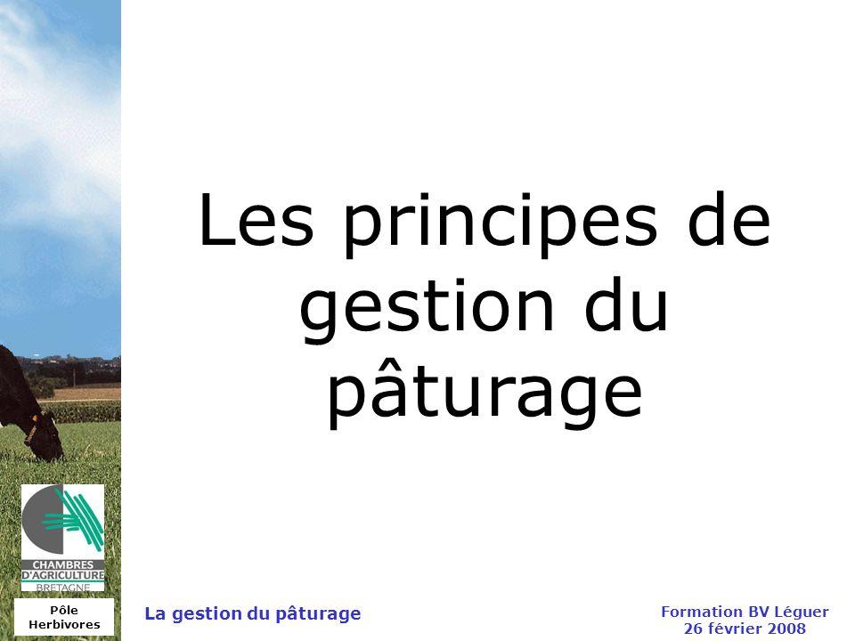 Pôle Herbivores Formation BV Léguer 26 février 2008 La gestion du pâturage Les principes de gestion du pâturage