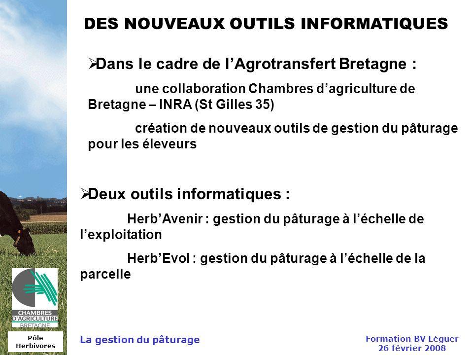 Pôle Herbivores Formation BV Léguer 26 février 2008 La gestion du pâturage DES NOUVEAUX OUTILS INFORMATIQUES Dans le cadre de lAgrotransfert Bretagne
