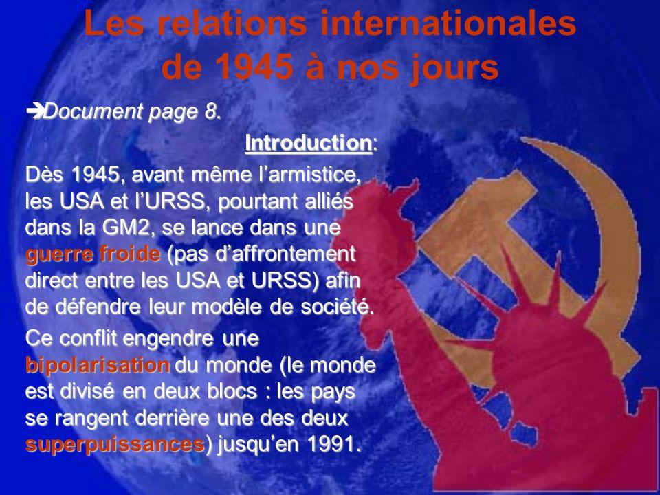 Les relations internationales de 1945 à nos jours Document page 8. Document page 8. Introduction: Dès 1945, avant même larmistice, les USA et lURSS, p