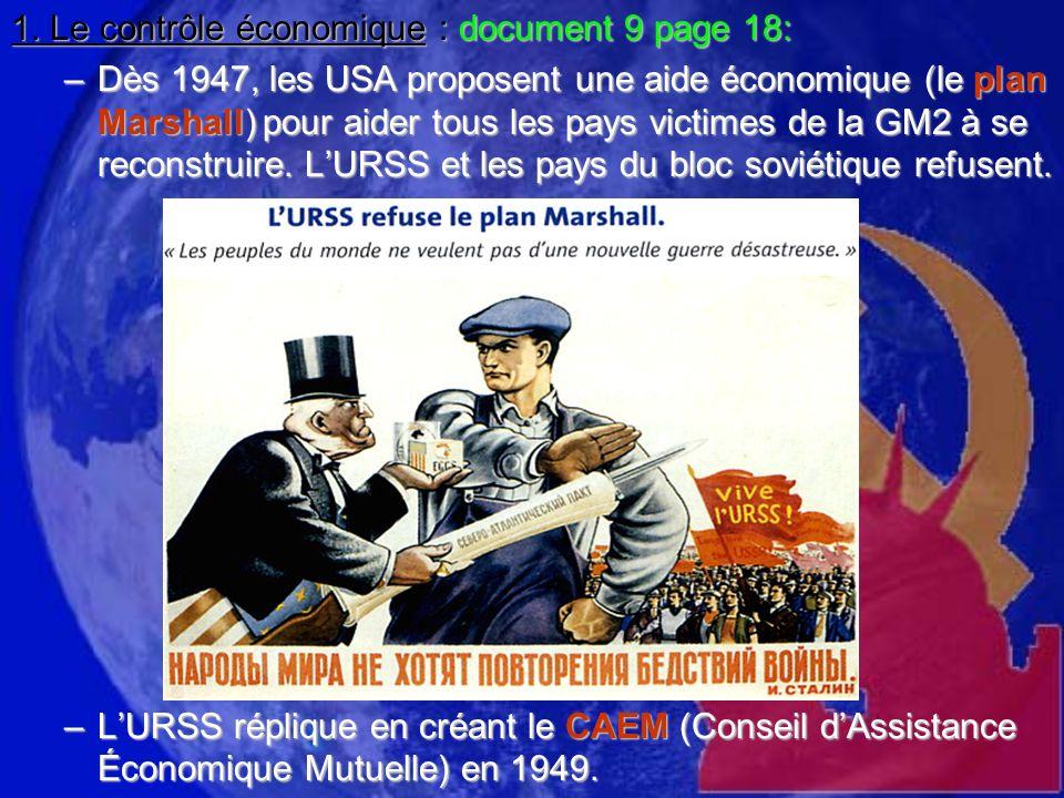 1. Le contrôle économique : document 9 page 18: –Dès 1947, les USA proposent une aide économique (le plan Marshall) pour aider tous les pays victimes