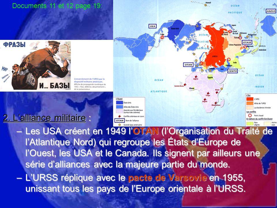 2. Lalliance militaire : –Les USA créent en 1949 lOTAN (lOrganisation du Traité de lAtlantique Nord) qui regroupe les États dEurope de lOuest, les USA