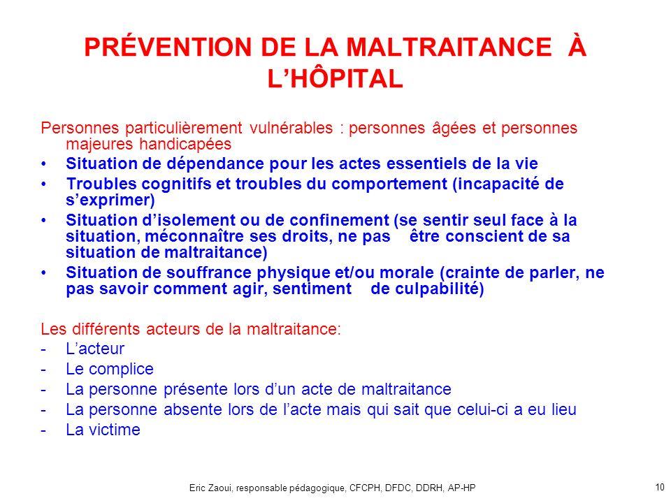 Eric Zaoui, responsable pédagogique, CFCPH, DFDC, DDRH, AP-HP 10 PRÉVENTION DE LA MALTRAITANCE À LHÔPITAL Personnes particulièrement vulnérables : per