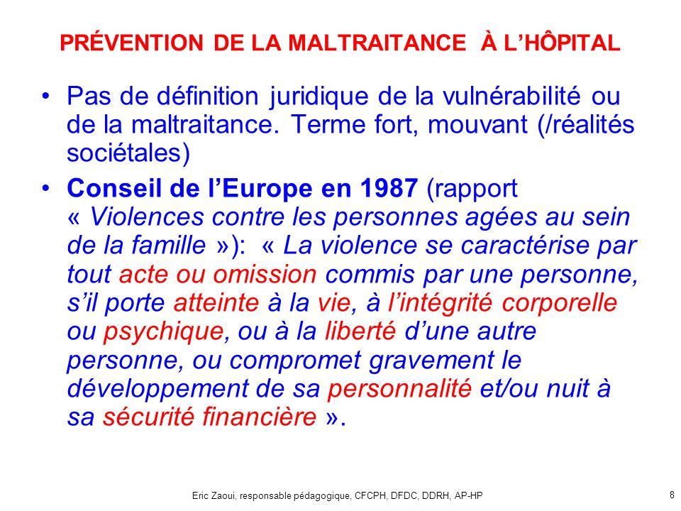 Eric Zaoui, responsable pédagogique, CFCPH, DFDC, DDRH, AP-HP 8 PRÉVENTION DE LA MALTRAITANCE À LHÔPITAL Pas de définition juridique de la vulnérabilité ou de la maltraitance.