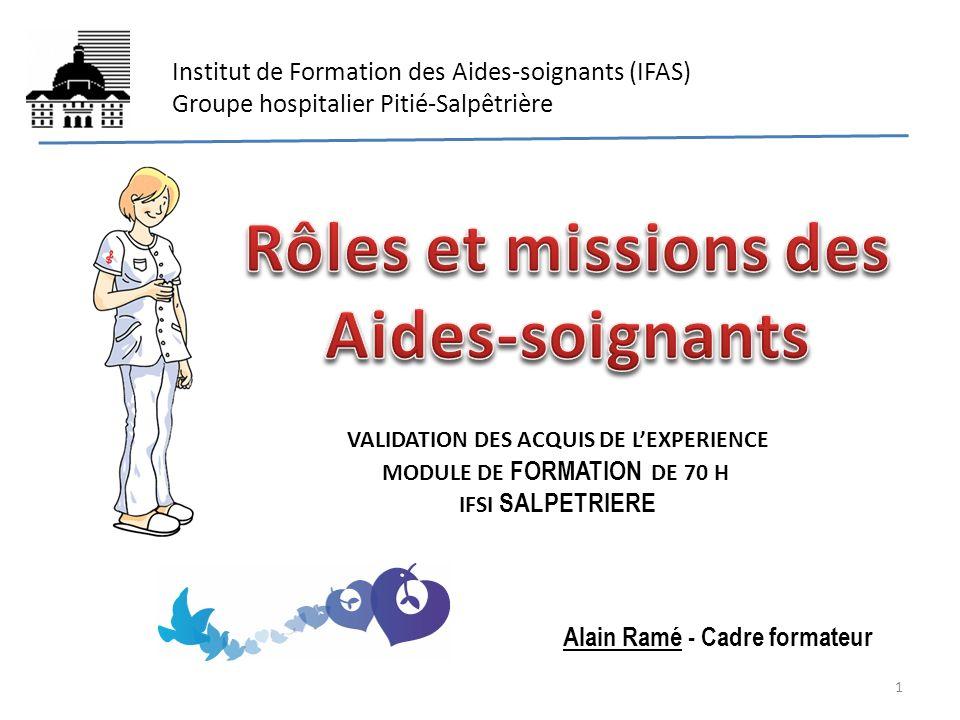 Institut de Formation des Aides-soignants (IFAS) Groupe hospitalier Pitié-Salpêtrière Alain Ramé - Cadre formateur VALIDATION DES ACQUIS DE LEXPERIENC