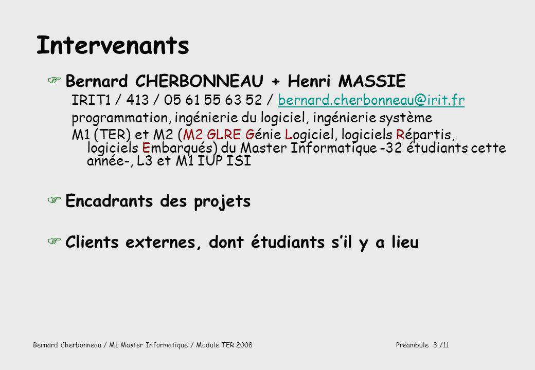 Bernard Cherbonneau / M1 Master Informatique / Module TER 2008Préambule 4 /11 Le module TER FUne partie « théorique » F20 h de cours lundi 10h15 12h15 mercredi 10h 12h F4 h de TD F Une partie pratique FEnviron (= au moins 80 h de travail par personne dans le cadre dun projet) FRéalisation dun produit « non jetable », réalisé en équipe, pour le compte dun client, en suivant une approche disciplinée F80h * (3 ou 4 personnes) = environ 2 mois de travail dune personne à plein temps => travail significatif