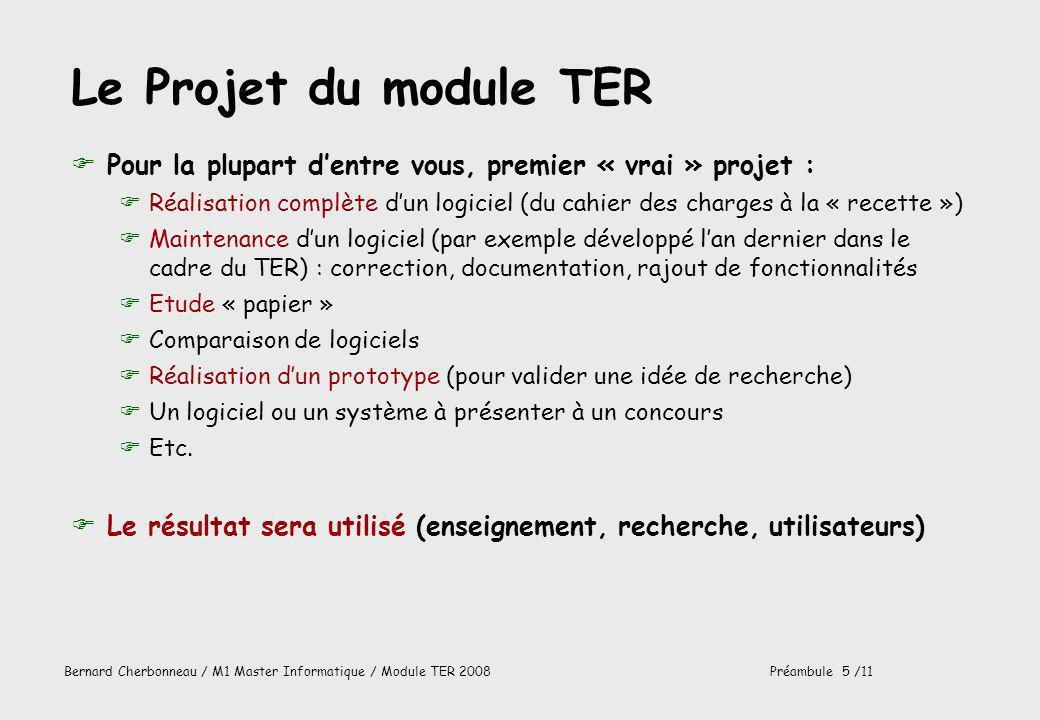 Bernard Cherbonneau / M1 Master Informatique / Module TER 2008Préambule 5 /11 Le Projet du module TER FPour la plupart dentre vous, premier « vrai » p