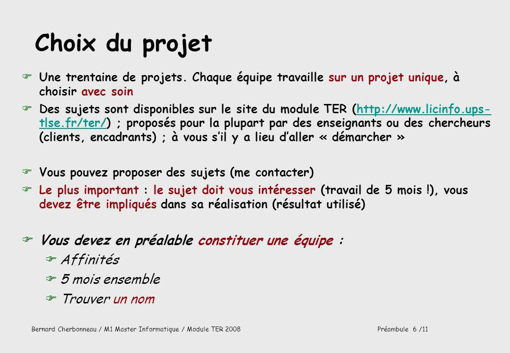 Bernard Cherbonneau / M1 Master Informatique / Module TER 2008Préambule 6 /11 Choix du projet FUne trentaine de projets. Chaque équipe travaille sur u