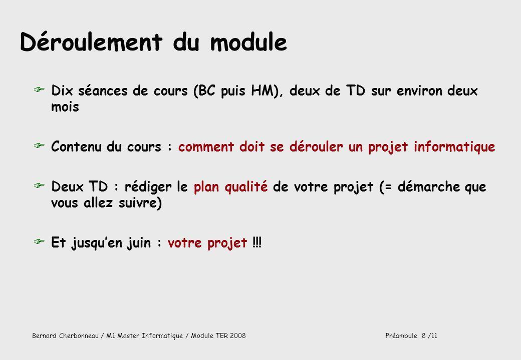 Bernard Cherbonneau / M1 Master Informatique / Module TER 2008Préambule 8 /11 Déroulement du module FDix séances de cours (BC puis HM), deux de TD sur